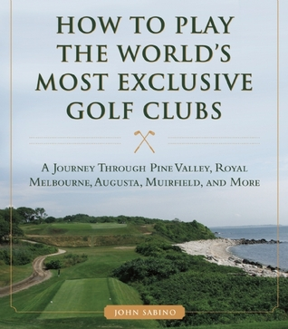 How to Play the World's Most Exclusive Golf Clubs